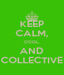 KEEP CALM, COOL, AND COLLECTIVE - Personalised Poster A4 size
