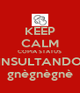 KEEP CALM COPIA STATUS INSULTANDO gnègnègnè - Personalised Poster A4 size