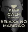 KEEP CALM CORAÇÃO, RELAXA NO MARIDÃO - Personalised Poster A4 size