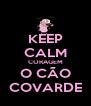 KEEP CALM CORAGEM O CÃO COVARDE - Personalised Poster A4 size