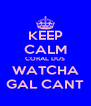 KEEP CALM CORAL DUS WATCHA GAL CANT - Personalised Poster A4 size