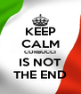 KEEP CALM CORBUCCI IS NOT THE END - Personalised Poster A4 size