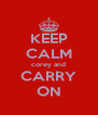KEEP CALM corey and CARRY ON - Personalised Poster A4 size