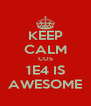 KEEP CALM COS 1E4 IS AWESOME - Personalised Poster A4 size