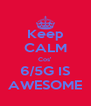 Keep CALM Cos' 6/5G IS AWESOME - Personalised Poster A4 size
