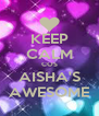 KEEP CALM COS AISHA'S AWESOME - Personalised Poster A4 size