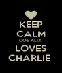 KEEP CALM COS ALIX  LOVES CHARLIE  - Personalised Poster A4 size