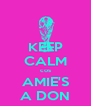KEEP CALM cos AMIE'S A DON - Personalised Poster A4 size