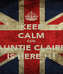 KEEP CALM COS AUNTIE CLAIRE IS HERE !!! - Personalised Poster A4 size