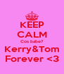 KEEP CALM Cos babe? Kerry&Tom Forever <3 - Personalised Poster A4 size