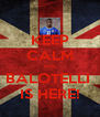 KEEP CALM cos BALOTELLI  IS HERE! - Personalised Poster A4 size