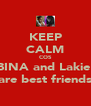KEEP CALM COS BINA and Lakie  are best friends - Personalised Poster A4 size