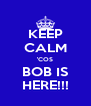 KEEP CALM 'COS BOB IS HERE!!! - Personalised Poster A4 size