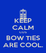 KEEP CALM COS BOW TIES ARE COOL. - Personalised Poster A4 size