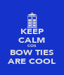 KEEP CALM COS BOW TIES ARE COOL - Personalised Poster A4 size