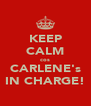 KEEP CALM cos CARLENE's IN CHARGE! - Personalised Poster A4 size