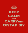 KEEP CALM COS CARRYem ONTAP BIY - Personalised Poster A4 size