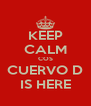 KEEP CALM COS CUERVO D IS HERE - Personalised Poster A4 size