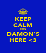 KEEP CALM COS DAMON'S HERE <3 - Personalised Poster A4 size