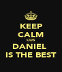 KEEP CALM COS DANIEL  IS THE BEST - Personalised Poster A4 size