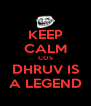 KEEP CALM COS DHRUV IS A LEGEND - Personalised Poster A4 size