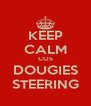 KEEP CALM COS DOUGIES STEERING - Personalised Poster A4 size