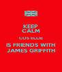 KEEP CALM COS ELLIE IS FRIENDS WITH JAMES GRIFFITH - Personalised Poster A4 size