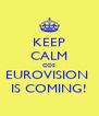 KEEP CALM COS EUROVISION  IS COMING! - Personalised Poster A4 size
