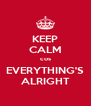 KEEP CALM cos EVERYTHING'S ALRIGHT - Personalised Poster A4 size