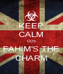 KEEP CALM COS FAHIM'S THE CHARM - Personalised Poster A4 size