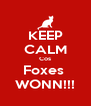 KEEP CALM Cos Foxes  WONN!!! - Personalised Poster A4 size