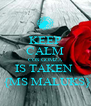 KEEP CALM COS GOMZA IS TAKEN   {MS MALUKS} - Personalised Poster A4 size