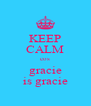 KEEP CALM cos gracie is gracie - Personalised Poster A4 size