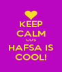 KEEP CALM COS HAFSA IS COOL! - Personalised Poster A4 size