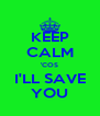 KEEP CALM 'COS I'LL SAVE YOU - Personalised Poster A4 size
