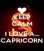 KEEP CALM COS I LOVE A... CAPRICORN - Personalised Poster A4 size