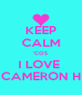 KEEP CALM 'COS I LOVE  CAMERON H - Personalised Poster A4 size