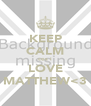 KEEP CALM cos i LOVE MATTHEW<3 - Personalised Poster A4 size