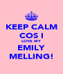 KEEP CALM COS I LOVE MY EMILY MELLING! - Personalised Poster A4 size