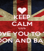 KEEP CALM COS I LOVE YOU TO THE MOON AND BACK - Personalised Poster A4 size