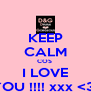 KEEP CALM COS  I LOVE YOU !!!! xxx <3  - Personalised Poster A4 size