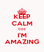 KEEP CALM 'COS I'M AMAZING - Personalised Poster A4 size