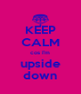 KEEP CALM cos I'm upside down - Personalised Poster A4 size