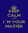KEEP CALM COS I´M YOUR MASTER - Personalised Poster A4 size