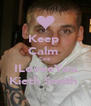 Keep  Calm  Cos  ILoveeYou Kieth Smith  - Personalised Poster A4 size