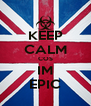 KEEP CALM COS IM EPIC - Personalised Poster A4 size