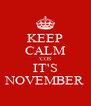 KEEP CALM 'COS IT'S NOVEMBER - Personalised Poster A4 size
