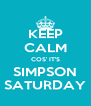 KEEP CALM COS' IT'S SIMPSON SATURDAY - Personalised Poster A4 size