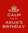 KEEP CALM Cos It's AKUA'S BIRTHDAY - Personalised Poster A4 size