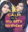 KEEP CALM cos its my bff's birthday - Personalised Poster A4 size
